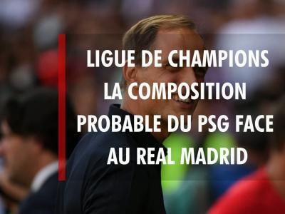 PSG - Real Madrid : quelle composition d'équipe pour Thomas Tuchel ?