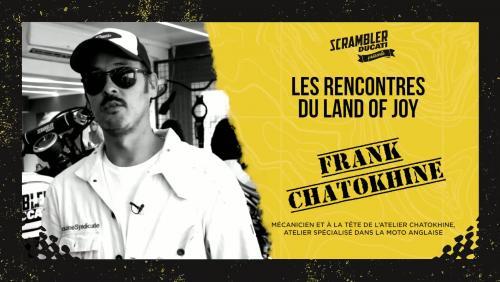 Les rencontres du Land of Joy : Frank Chatokhine