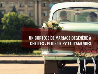 Cortège de mariage qui dégénère à Chelles (77) : pluie de PV et d'amendes