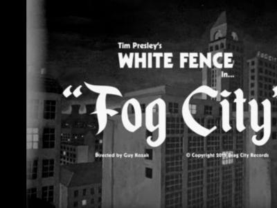 Tim Presley's White Fence - Fog City