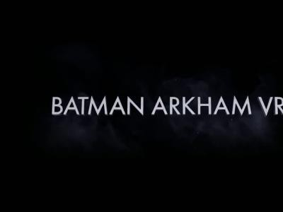 Batman Arkham VR : le trailer des versions HTC Vive et Occulus Rift